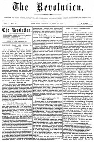 The Revolution 1868-1872 Paper run by Susan B. Anthony and Elizabeth Cady Stanton.